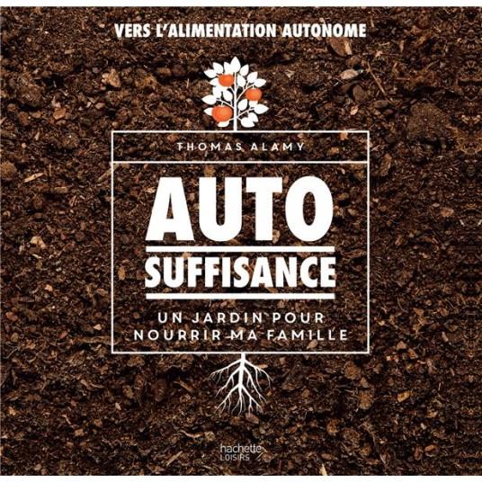 AUTOSUFFISANCE - UN JARDIN POUR NOURRIR MA FAMILLE
