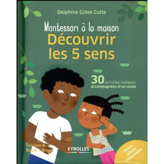 DECOUVRIR LES 5 SENS - 30 ACTIVITES LUDIQUES ACCOMPAGNEES D'UN CONTE. INCLUS : ALBUM DETACHABLE