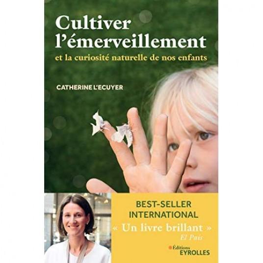 CULTIVER L'EMERVEILLEMENT - ET LA CURIOSITE NATURELLE DE NOS ENFANTS