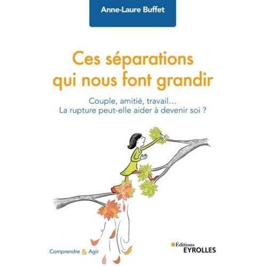 CES SEPARATIONS QUI NOUS FONT GRANDIR - COUPLE, AMITIE, TRAVAIL...