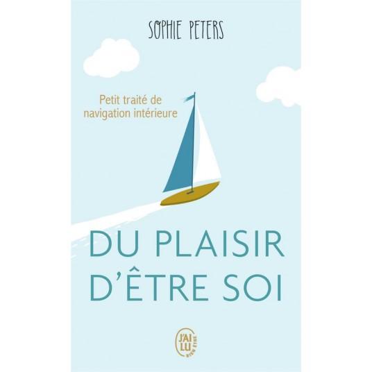 DU PLAISIR D'ETRE SOI - PETIT TRAITE DE NAVIGATION INTERIEURE