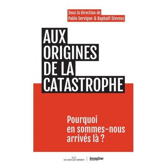AUX ORIGINES DE LA CATASTROPHE - POURQUOI EN SOMMES-NOUS ARRIVES LA ?